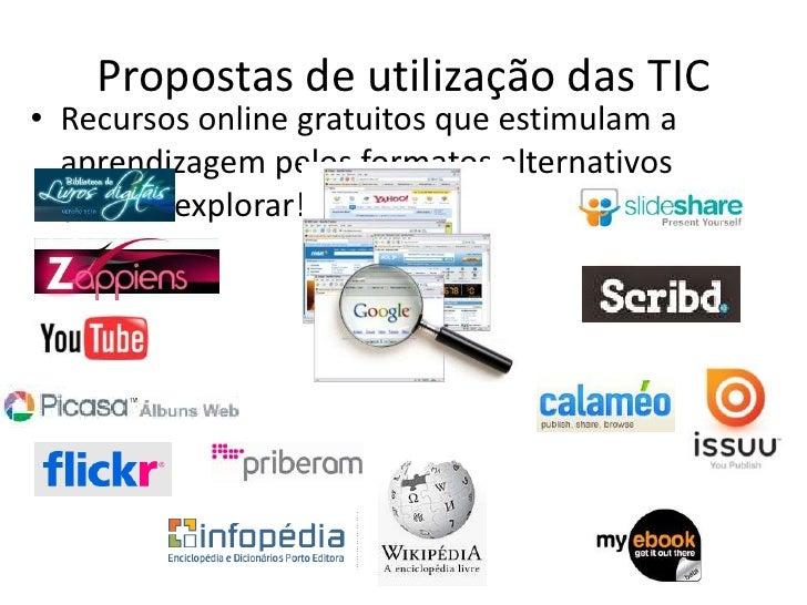 Propostas de utilização das TIC<br />Recursos online gratuitos que estimulam a aprendizagem pelos formatos alternativos (v...