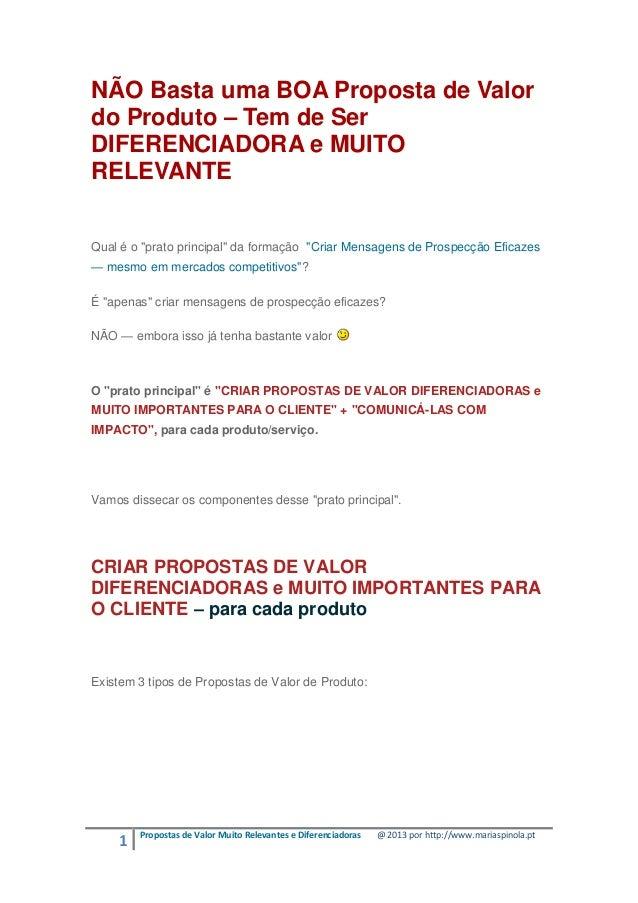 1 Propostas de Valor Muito Relevantes e Diferenciadoras @ 2013 por http://www.mariaspinola.pt NÃO Basta uma BOA Proposta d...