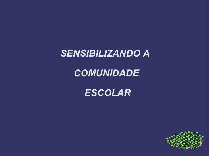 SENSIBILIZANDO A  COMUNIDADE  ESCOLAR