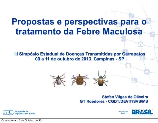 Propostas e perspectivas para o tratamento da Febre Maculosa Capacitação  em Eventos III Simpósio Estadual de Doenças Tran...