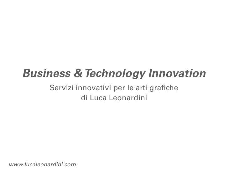 Business & Technology Innovation             Servizi innovativi per le arti grafiche                       di Luca Leonard...