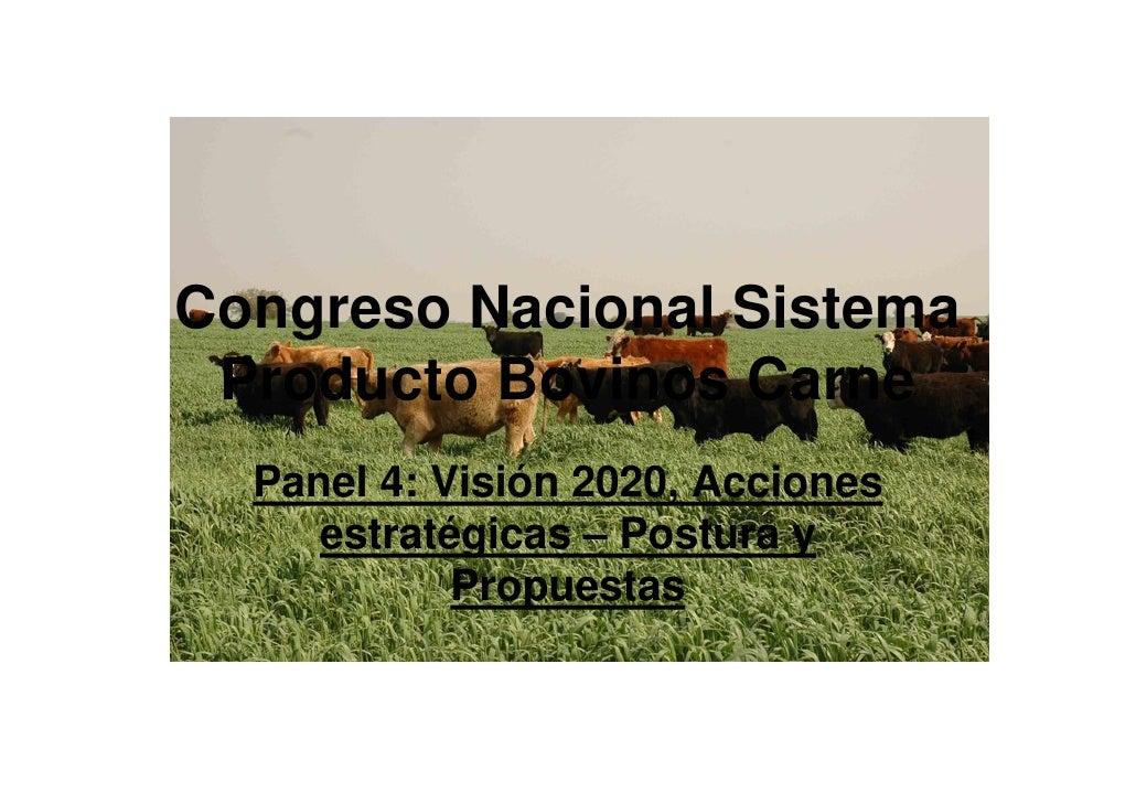 Congreso Nacional Sistema  Producto Bovinos Carne   Panel 4: Visión 2020, Acciones      estratégicas – Postura y          ...