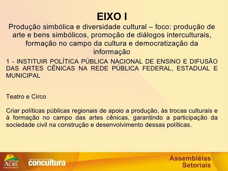 1 - INSTITUIR POLÍTICA PÚBLICA NACIONAL DE ENSINO E DIFUSÃO DAS ARTES CÊNICAS NA REDE PÚBLICA FEDERAL, ESTADUAL E MUNICIPA...