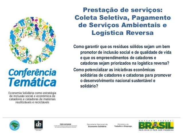 Prestação de serviços: Coleta Seletiva, Pagamento de Serviços Ambientais e Logística Reversa Como garantir que os resíduos...