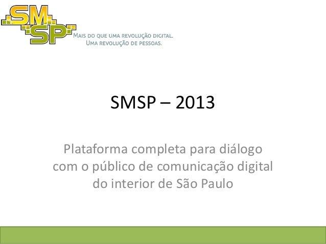 SMSP – 2013  Plataforma completa para diálogocom o público de comunicação digital       do interior de São Paulo