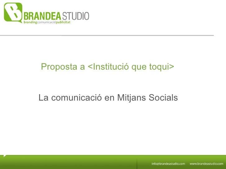 La comunicació en Mitjans Socials Proposta a <Institució que toqui>