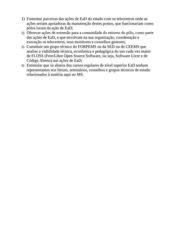 1) Fomentar parcerias das ações de EaD do estado com os telecentros onde as    ações seriam apoiadoras da manutenção deste...