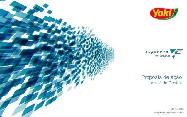 Proposta de ação Arraiá da Central  MAIO/2013 Validade da proposta: 30 dias.