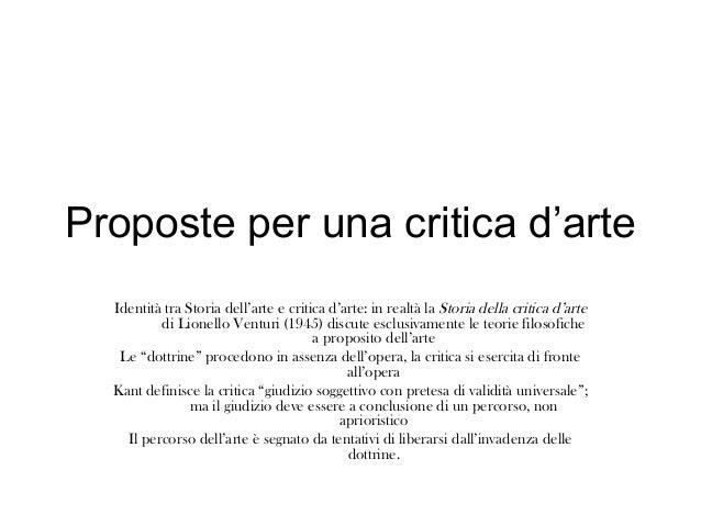 Proposte per una critica d'arte Identità tra Storia dell'arte e critica d'arte: in realtà la Storia della critica d'arte d...