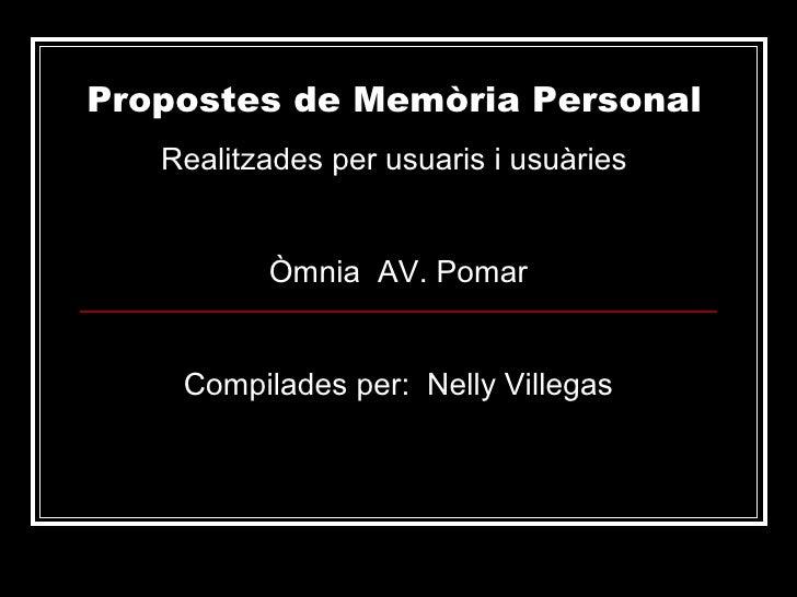 Propostes de Memòria Personal    Realitzades per usuaris i usuàries             Òmnia AV. Pomar       Compilades per: Nell...