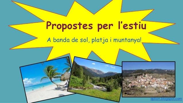 Propostes per l'estiu A banda de sol, platja i muntanya! eplion.blogspot.com
