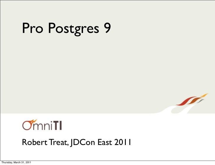 Pro Postgres 9                Robert Treat, JDCon East 2011Thursday, March 31, 2011