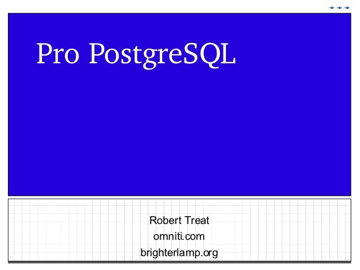 Pro PostgreSQL Robert Treat omniti.com brighterlamp.org