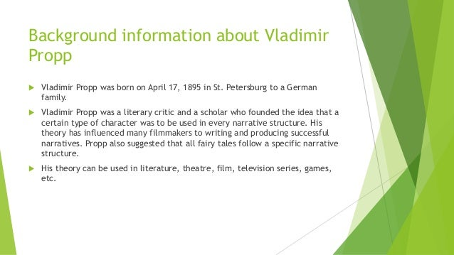 Background information about Vladimir Propp  Vladimir Propp was born on April 17, 1895 in St. Petersburg to a German fami...
