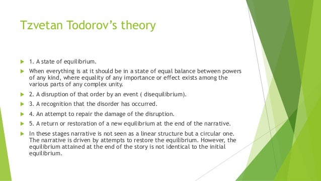 Tzvetan Todorov's theory  1. A state of equilibrium.  When everything is at it should be in a state of equal balance bet...