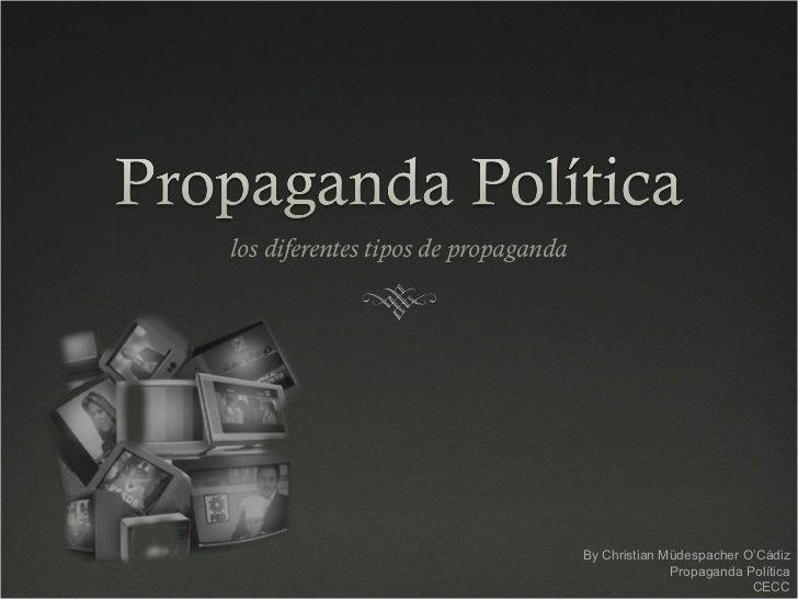 los diferentes tipos de propaganda By Christian Müdespacher O'Cádiz Propaganda Política CECC