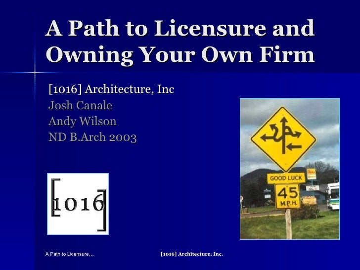 A Path to Licensure and Owning Your Own Firm [1016] Architecture, Inc Josh Canale Andy Wilson ND B.Arch 2003