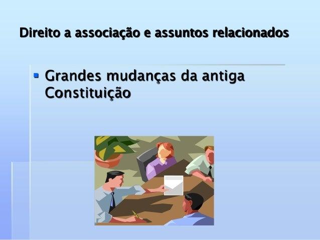 Direito a associação e assuntos relacionados  Grandes mudanças da antiga Constituição