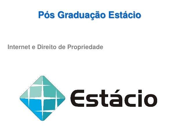 Pós Graduação Estácio Internet e Direito de Propriedade