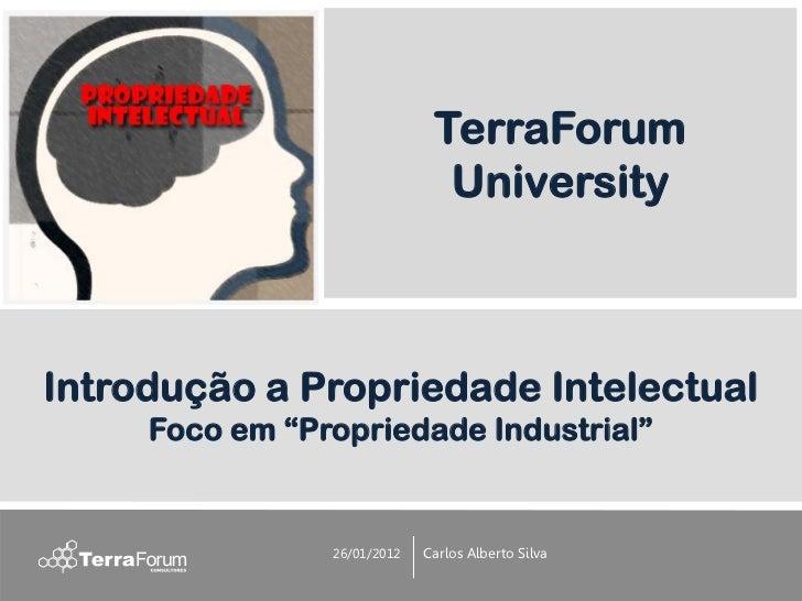 """TerraForum                               UniversityIntrodução a Propriedade Intelectual     Foco em """"Propriedade Industria..."""