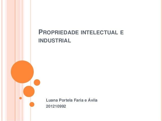 PROPRIEDADE INTELECTUAL EINDUSTRIAL  Luana Portela Faria e Ávila  201210992