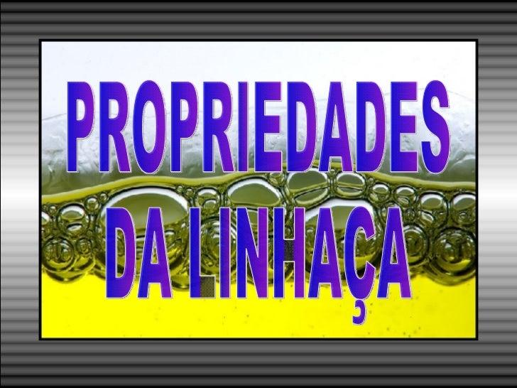 PROPRIEDADES DA LINHAÇA
