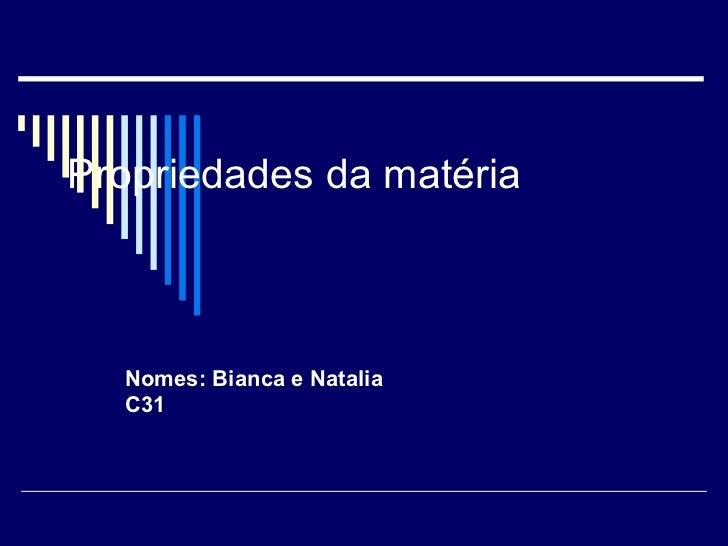 Propriedades da matéria Nomes: Bianca e Natalia C31
