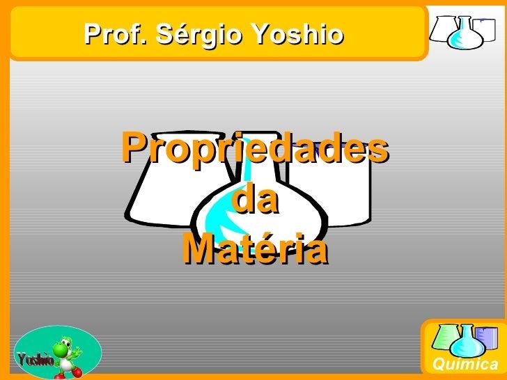 Prof. Sérgio Yoshio               Propriedades                    da                  MatériaProf. Busato                 ...