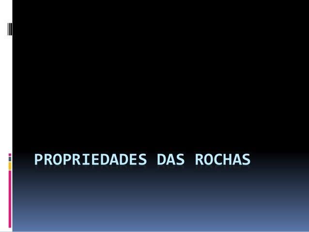PROPRIEDADES DAS ROCHAS