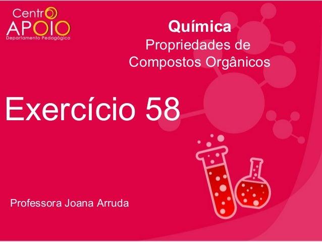 Química Propriedades de Compostos Orgânicos  Exercício 58 Professora Joana Arruda