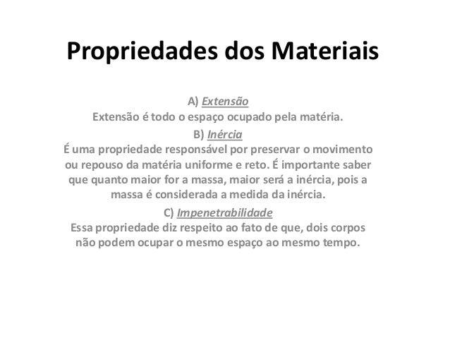 Propriedades dos Materiais                        A) Extensão      Extensão é todo o espaço ocupado pela matéria.         ...