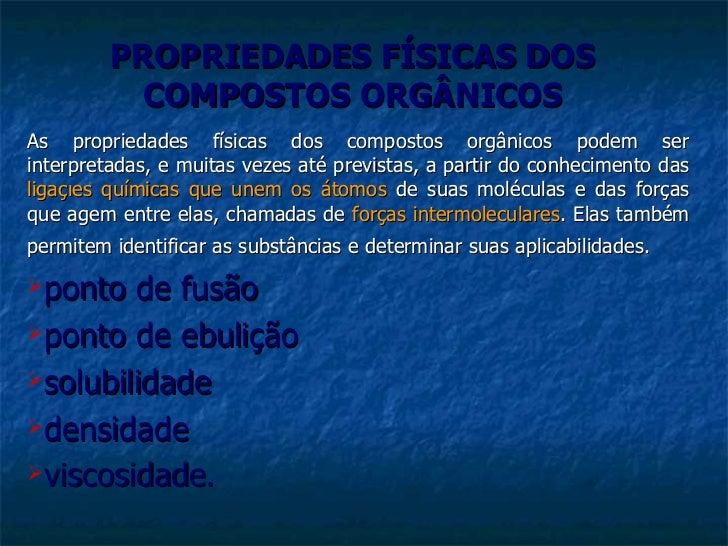 PROPRIEDADES FÍSICAS DOS COMPOSTOS ORGÂNICOS <ul><li>As propriedades físicas dos compostos orgânicos podem ser interpretad...