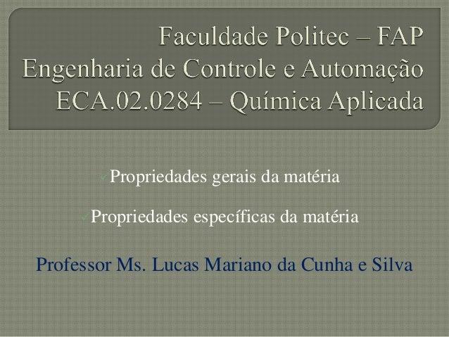 Propriedades gerais da matériaPropriedades específicas da matériaProfessor Ms. Lucas Mariano da Cunha e Silva