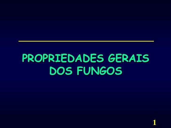 1<br />PROPRIEDADES GERAIS DOS FUNGOS <br />