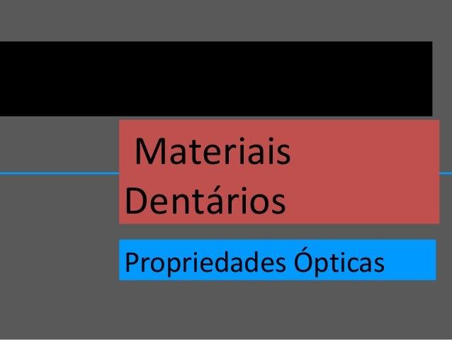 Materiais Dentários Propriedades Ópticas