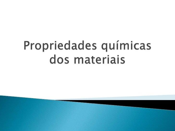Propriedades químicas dos materiais  <br />