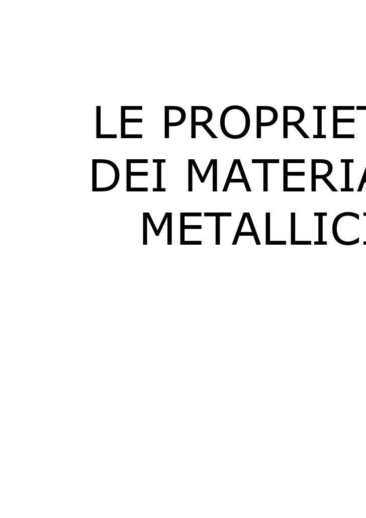 LE PROPRIETA'DEI MATERIALI  METALLICI