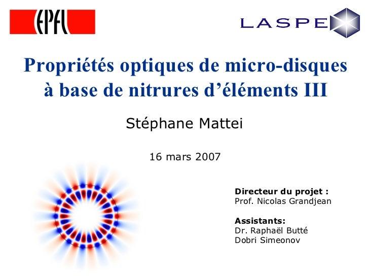 Propriétés optiques de micro-disques à base de nitrures d'éléments III Stéphane Mattei 16 mars 2007 Directeur du projet : ...