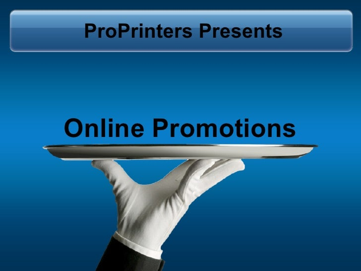 Online Promotions ProPrinters Presents
