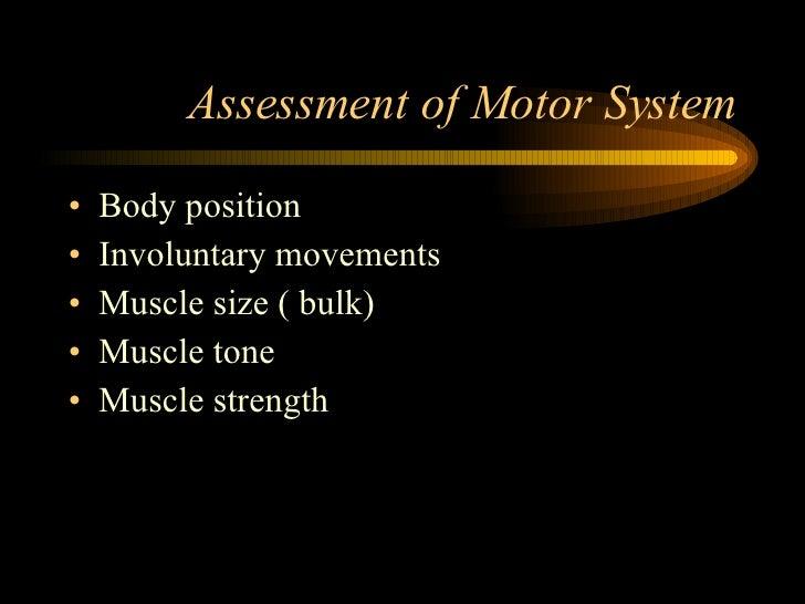 Assessment of Motor System <ul><li>Body position </li></ul><ul><li>Involuntary movements </li></ul><ul><li>Muscle size ( b...