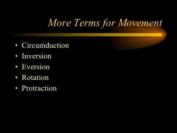 More Terms for Movement <ul><li>Circumduction </li></ul><ul><li>Inversion </li></ul><ul><li>Eversion </li></ul><ul><li>Rot...