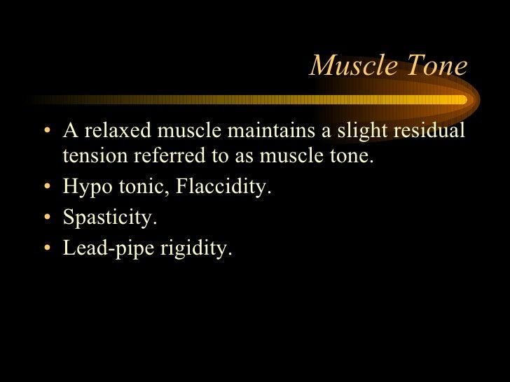 Muscle Tone <ul><li>A relaxed muscle maintains a slight residual tension referred to as muscle tone. </li></ul><ul><li>Hyp...