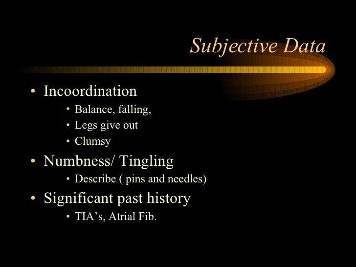 Subjective Data <ul><li>Incoordination </li></ul><ul><ul><ul><li>Balance, falling,  </li></ul></ul></ul><ul><ul><ul><li>Le...