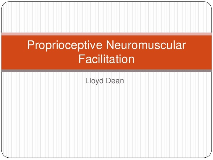 Lloyd Dean<br />Proprioceptive Neuromuscular Facilitation<br />