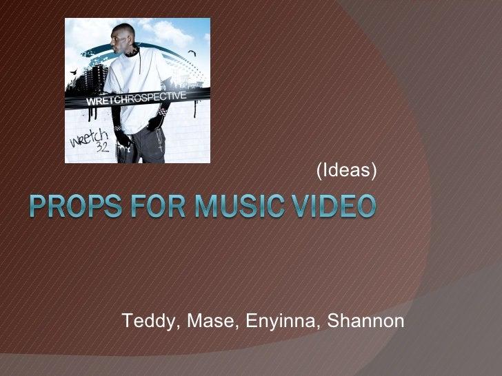 (Ideas) Teddy, Mase, Enyinna, Shannon