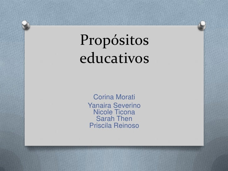 Propósitoseducativos  Corina Morati Yanaira Severino  Nicole Ticona   Sarah Then Priscila Reinoso