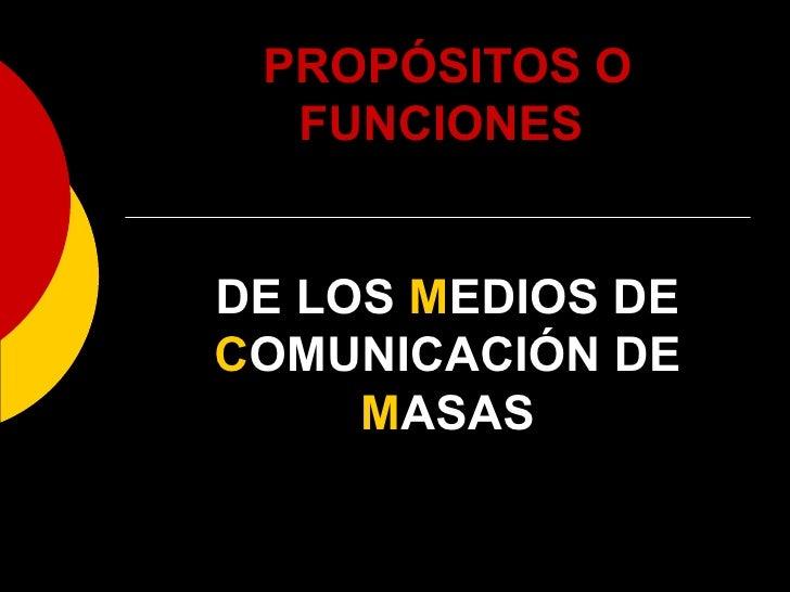 PROPÓSITOS O FUNCIONES   DE LOS  M EDIOS DE  C OMUNICACIÓN DE  M ASAS