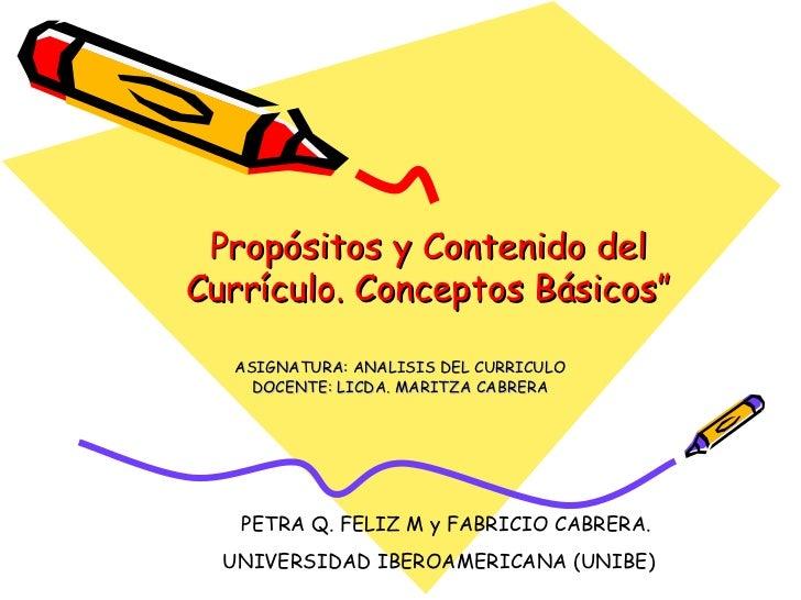 """Propósitos y Contenido del Currículo. Conceptos Básicos"""" ASIGNATURA: ANALISIS DEL CURRICULO DOCENTE: LICDA. MARITZA CABRER..."""