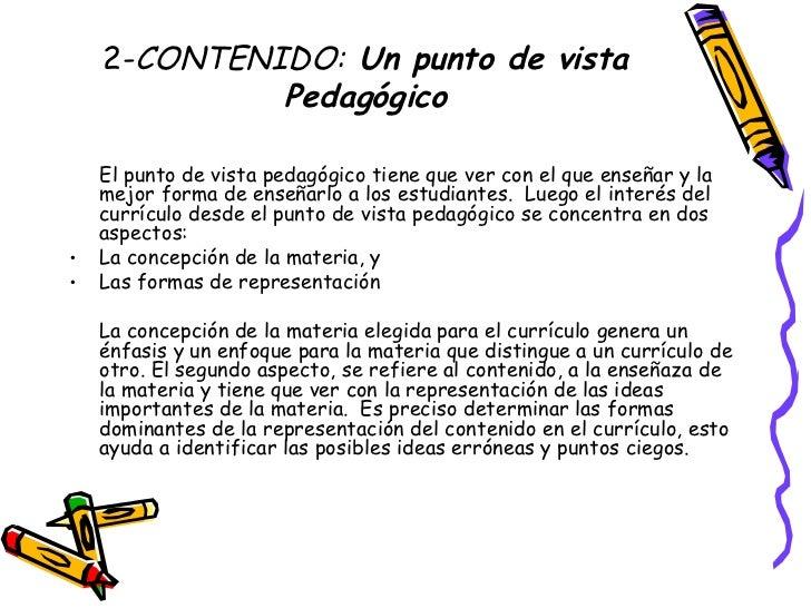 2- CONTENIDO:  Un punto de vista Pedagógico <ul><li>El punto de vista pedagógico tiene que ver con el que enseñar y la mej...