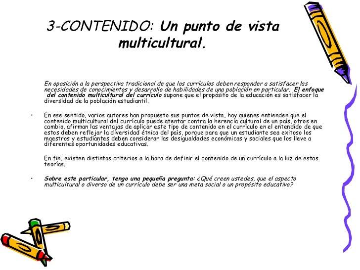 3-CONTENIDO:  Un punto de vista multicultural. <ul><li>En oposición a la perspectiva tradicional de que los currículos deb...